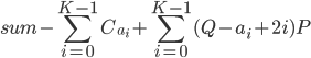 sum - \displaystyle \sum_{i = 0}^{K-1} C_{a_i} + \sum _{i=0}^{K-1} (Q-a_i+2i)P