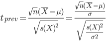 t_{prev} = \frac{\sqrt{n}(\bar{X} - \mu)}{\sqrt{s(X)^{2}}} = \frac{\frac{\sqrt{n}(\bar{X} - \mu)}{\sigma}}{\sqrt{\frac{s(X)^{2}}{\sigma^{2}}}}