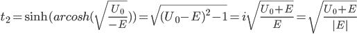 t_2 = \sinh (arcosh(\sqrt{\frac{U_0}{-E}})) =\sqrt{(\sqrt \frac{U_0}{-E}) ^2 -1} =  i \sqrt{\frac{U_0 + E }{E}}=   \sqrt{\frac{U_0 + E }{|E|}}