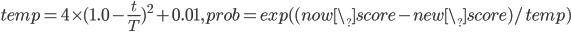 temp = 4\times(1.0-{\frac{t}{T}})^2+0.01, prob = exp((now\_score-new\_score)/temp)