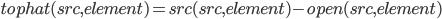 tophat(src, element) = src(src, element) - open(src, element)