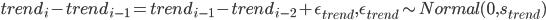 trend_i - trend_{i - 1} = trend_{i - 1} - trend_{i - 2} + \epsilon_{trend}, ~ \epsilon_{trend} \sim Normal(0, s_{trend})