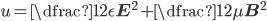 u = \dfrac{1}{2} \epsilon \mathbf{E}^2 + \dfrac{1}{2 \mu} \mathbf{B}^2