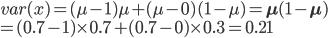 var(x) = (\mu - 1)\mu + (\mu-0)(1-\mu) = {\bf\mu(1-\mu)}\\ = (0.7-1)\times{0.7} + (0.7-0)\times{0.3} = 0.21