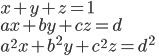 x + y + z = 1\\ ax + by + cz = d \\ a^2 x + b^2 y + c^2 z = d^2