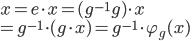 x = e \cdot x = (g^{-1}g)\cdot x \\ = g^{-1}\cdot(g \cdot x)=g^{-1}\cdot \varphi_g(x)