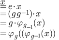x \\ = e \cdot x \\ = (gg^{-1})\cdot x \\ = g \cdot \varphi_{g_{-1}}(x)\\ =\varphi_g( ( \varphi_{g^{-1}}(x) )