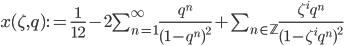 x(\zeta, q) := \frac {1} {12} - 2 \sum_{n=1}^{\infty} \frac {q^{n}} {(1-q^n)^{2}} + \sum_{n \in \mathbb {Z}} \frac {\zeta^{i} q^{n}} {(1 - \zeta^{i} q^{n})^{2}}