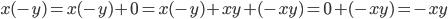 x(-y) = x(-y) + 0 = x(-y) + xy + (-xy) = 0 + (-xy) = -xy