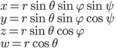 x=r\sin\theta\sin\varphi\sin\psi \\  y=r\sin\theta\sin\varphi\cos\psi\\ z=r\sin\theta\cos\varphi\\ w=r\cos\theta