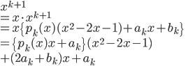 x^{k+1} \\ = x\cdot x^{k+1} \\ = x\{p_k(x)(x^2-2x-1)+a_kx+b_k\}\\ = \{p_k(x)x+a_k\}(x^2-2x-1) \\+(2a_k+b_k) x+a_k