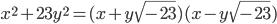 x^2 + 23y^2 = (x + y\sqrt{-23})(x - y\sqrt{-23})