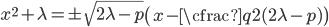 x^2+\lambda  =\pm \sqrt{2\lambda-p} \left (x-\cfrac{q}{2(2\lambda-p)} \right)