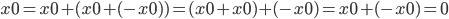 x0 = x0 + (x0 + (- x0)) = (x0 + x0) + (- x0) = x0 + (- x0) = 0