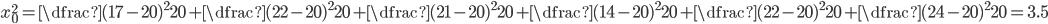 x_0^2 = \dfrac{(17-20)^2}{20} + \dfrac{(22-20)^2}{20} +\dfrac{(21-20)^2}{20} +\dfrac{(14-20)^2}{20} +\dfrac{(22-20)^2}{20} + \dfrac{(24-20)^2}{20} = 3.5