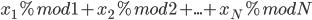 x_1 \% mod 1 +  x_2 \% mod 2 + ... +  x_N \% mod N