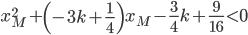 x_M^{2} + \left( -3k + \frac{1}{4} \right) x_M - \frac{3}{4} k + \frac{9}{16} \lt 0