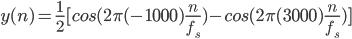 y(n) = \frac{1}{2}[cos(2\pi(-1000)\frac{n}{f_{s}})-cos(2\pi(3000)\frac{n}{f_{s}})   ]