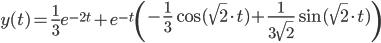 y(t) = \frac{1}{3}e^{-2t} + e^{-t} \left( -\frac{1}{3}\cos(\sqrt 2\cdot t) + \frac{1}{3\sqrt 2}\sin(\sqrt 2\cdot t) \right)