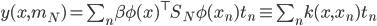 y(x, m_N) = \sum_n \beta \phi(x)^{\top} S_N \phi(x_n) t_n \equiv \sum_n k(x,x_n) t_n