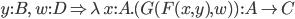y:B,\; w:D \Rightarrow \lambda\, x:A.( G(F(x, y), w)  ) \,:A \to C