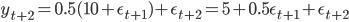 y_{t+2} = 0.5(10 + \epsilon_{t+1})+\epsilon_{t+2} = 5 + 0.5\epsilon_{t+1}+\epsilon_{t+2}