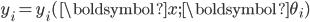 y_i = y_i(\boldsymbol{x}; \boldsymbol{\theta}_i)
