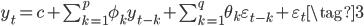 y_t = c + \sum_{k=1}^p\phi_ky_{t-k} + \sum_{k=1}^{q}\theta_{k}\varepsilon_{t-k} +  \varepsilon_t\tag{3}