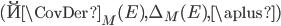 ( \u{\CovDer}_M(E), \Delta_M(E), \aplus)