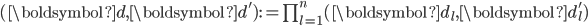 (\boldsymbol{d}, \boldsymbol{d}'):=\prod_{l=1}^n(\boldsymbol{d}_l, \boldsymbol{d}_l')