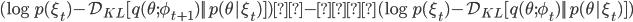 (\log p(\xi_t) - \mathcal{D}_{KL} [q(\theta;\phi_{t+1}) || p(\theta|\xi_t) ]) -(\log p(\xi_t) - \mathcal{D}_{KL} [q(\theta;\phi_t) || p(\theta|\xi_t) ])