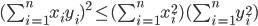 (\sum_{i=1}^nx_iy_i)^2\leq(\sum_{i=1}^nx^2_i)(\sum_{i=1}^ny_i^2)