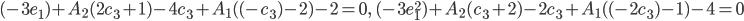 (-3 e_1)+A_2 (2c_3+1)-4c_3+A_1((-c_3)-2)-2=0,\ (-3e_1^2)+A_2(c_3+2)-2c_3+A_1((-2c_3)-1)-4=0