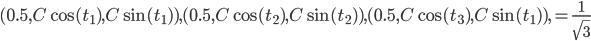 (0.5,C\cos(t_1),C\sin(t_1)),(0.5,C\cos(t_2),C\sin(t_2)),(0.5,C\cos(t_3),C\sin(t_1)),=\frac{1}{\sqrt{3}}