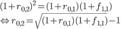(1+r_{0,2})^2 =(1+r_{0,1})(1+f_{1,1}) \\ \Leftrightarrow r_{0,2} = \sqrt{(1+r_{0,1})(1+f_{1,1}) } -1