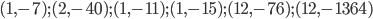 (1, -7); (2, -40); (1, -11); (1, -15); (12, -76); (12, -1364)