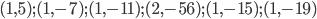 (1, 5); (1, -7); (1, -11); (2, -56); (1, -15); (1, -19)