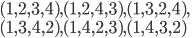 (1,2,3,4), (1,2,4,3), (1,3,2,4), \\(1,3,4,2),(1,4,2,3), (1,4,3,2)