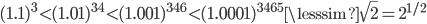 (1.1)^3\lt(1.01)^{34}\lt(1.001)^{346}\lt(1.0001)^{3465}\lesssim\sqrt{2}=2^{1/2}