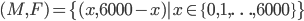 (M, F)=\{(x, 6000-x) | x\in \{0, 1, \ldots, 6000\}\}