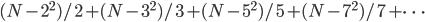 (N-2^2)/2+(N-3^2)/3+(N-5^2)/5+(N-7^2)/7+\cdots