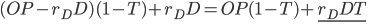 (OP-r_{D}D)(1-T)+r_{D}D=OP(1-T)+\underline{r_{D}DT}