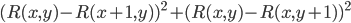 (R(x,y)-R(x+1,y))^2 + (R(x,y)-R(x,y+1))^2