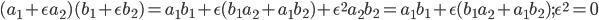 (a_1+\epsilon a_2) (b_1+\epsilon b_2) = a_1b_1 + \epsilon(b_1 a_2 + a_1 b_2) + \epsilon^2 a_2 b_2 =  a_1b_1 + \epsilon(b_1 a_2 + a_1 b_2); \epsilon^2=0