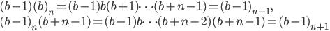 (b-1)(b)_n=(b-1)b(b+1)\cdots (b+n-1)=(b-1)_{n+1},\\(b-1)_n(b+n-1)=(b-1)b\cdots (b+n-2)(b+n-1)=(b-1)_{n+1}
