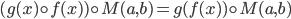 (g(x)\circ f(x))\circ M(a,b)=g(f(x))\circ M(a,b)