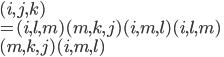 (i, j, k) \\ = (i, l, m)(m, k, j)(i, m, l)(i, l, m)\\(m, k, j)(i, m, l)