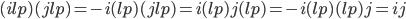 (ilp)(jlp)=-i(lp)(jlp)=i(lp)j(lp)=-i(lp)(lp)j=ij