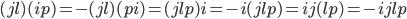 (jl)(ip)=-(jl)(pi)=(jlp)i=-i(jlp)=ij(lp)=-ijlp
