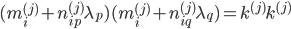 [cht](m^{(j)}_{i}+n^{(j)}_{ip}\lambda_p)(m^{(j)}_{i}+n^{(j)}_{iq}\lambda_q)=k^{(j)}k^{(j)}[/cht]
